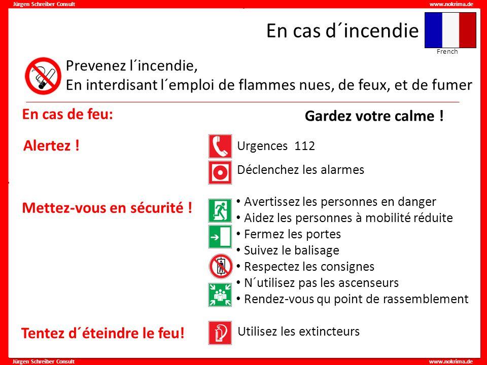 Jürgen Schreiber Consult www.nokrima.de En cas d´incendie Prevenez l´incendie, En interdisant l´emploi de flammes nues, de feux, et de fumer Alertez !