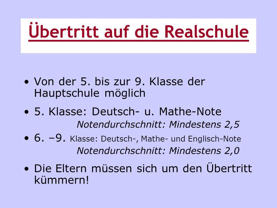 Von der 5. bis zur 9. Klasse der Hauptschule möglich 5. Klasse: Deutsch- u. Mathe-Note Notendurchschnitt: Mindestens 2,5 6. –9. Klasse: Deutsch-, Math