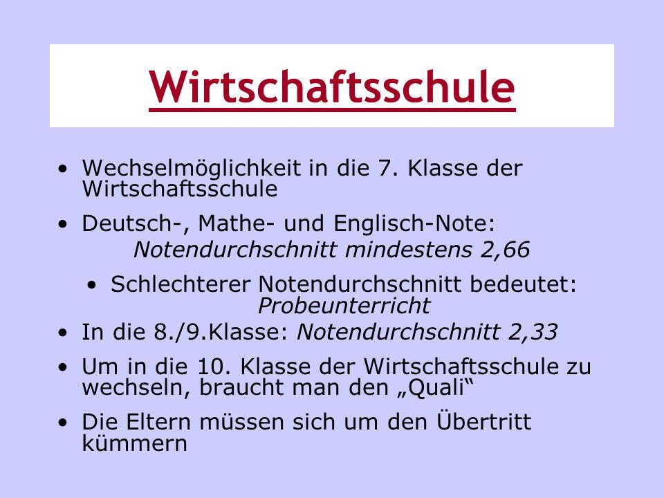 Wechselmöglichkeit in die 7. Klasse der Wirtschaftsschule Deutsch-, Mathe- und Englisch-Note: Notendurchschnitt mindestens 2,66 Schlechterer Notendurc