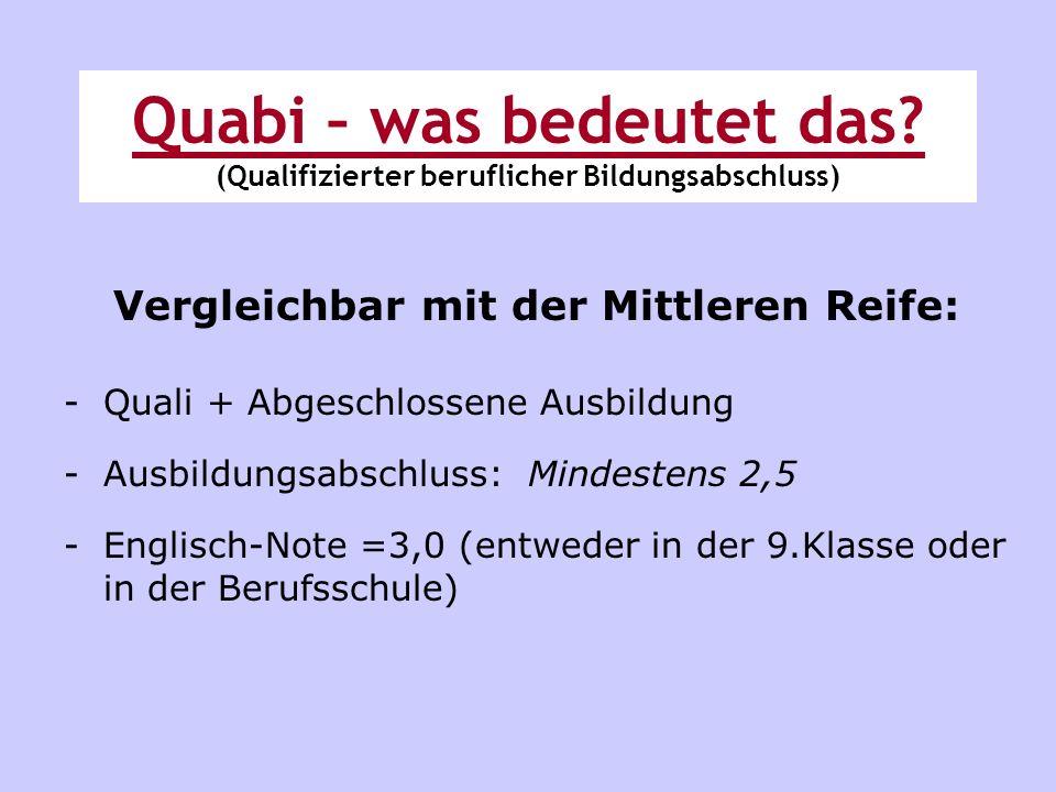 Quabi – was bedeutet das? (Qualifizierter beruflicher Bildungsabschluss) Vergleichbar mit der Mittleren Reife: -Quali + Abgeschlossene Ausbildung -Aus