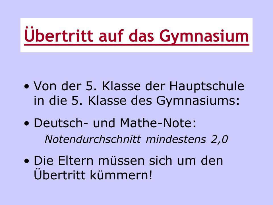 Von der 5. Klasse der Hauptschule in die 5. Klasse des Gymnasiums: Deutsch- und Mathe-Note: Notendurchschnitt mindestens 2,0 Die Eltern müssen sich um