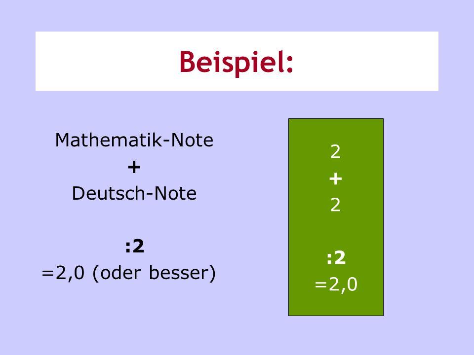 Beispiel: Mathematik-Note + Deutsch-Note :2 =2,0 (oder besser) 2 + 2 :2 =2,0