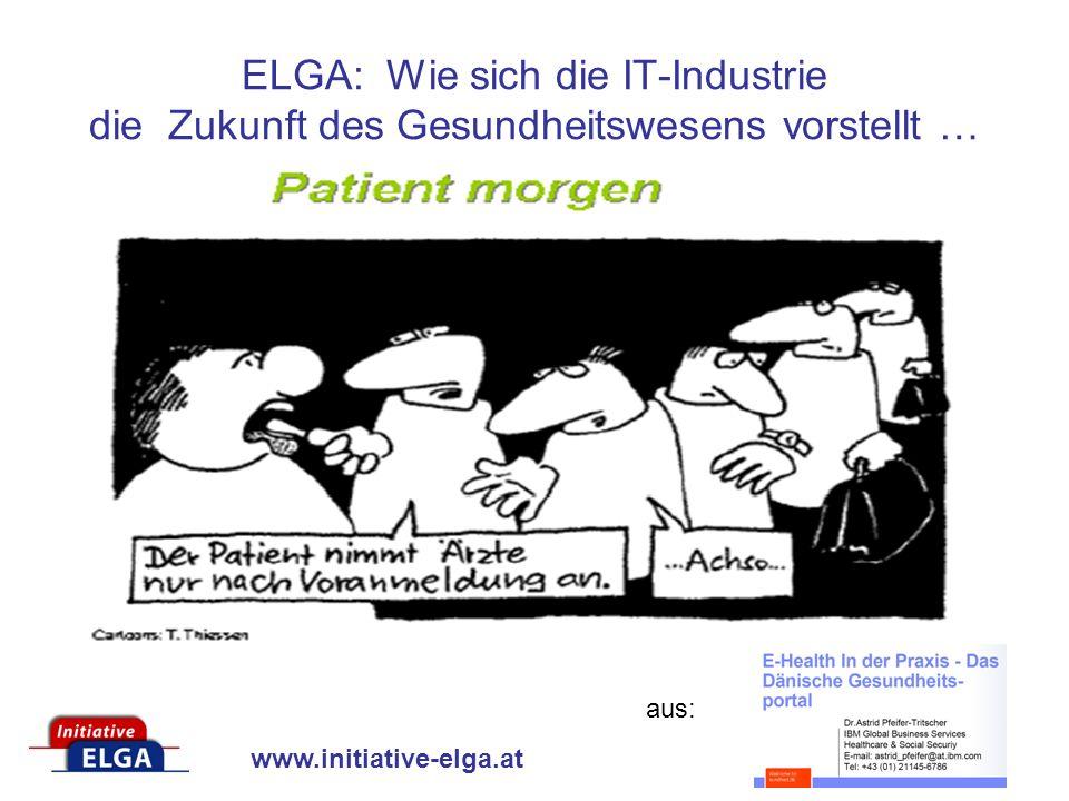 www.initiative-elga.at ELGA: Wie sich die IT-Industrie die Zukunft des Gesundheitswesens vorstellt … aus: