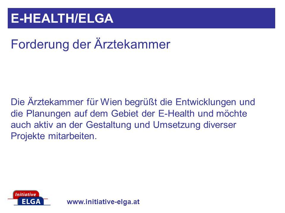 www.initiative-elga.at Die Ärztekammer für Wien begrüßt die Entwicklungen und die Planungen auf dem Gebiet der E-Health und möchte auch aktiv an der G