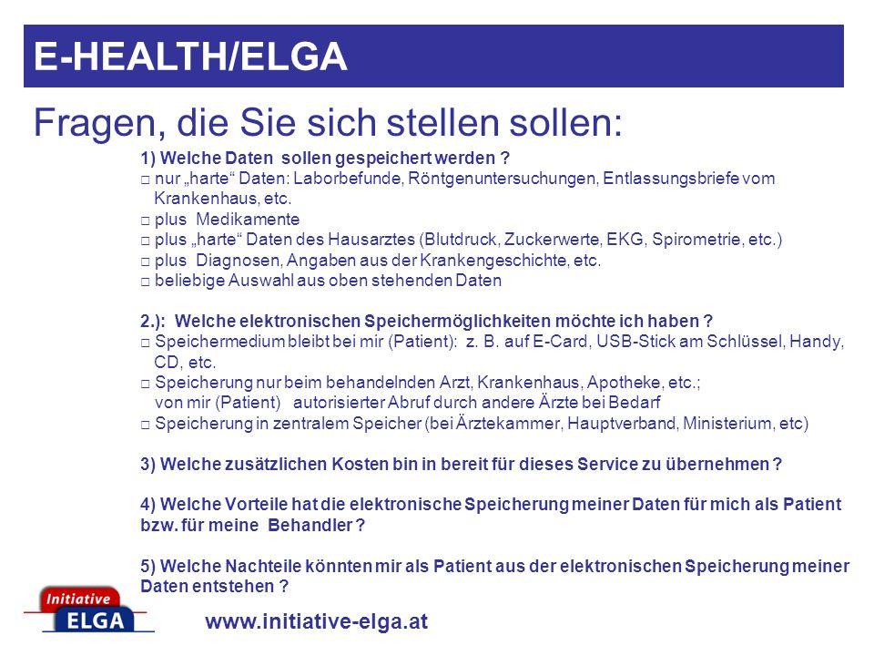 www.initiative-elga.at 1) Welche Daten sollen gespeichert werden ? nur harte Daten: Laborbefunde, Röntgenuntersuchungen, Entlassungsbriefe vom Kranken