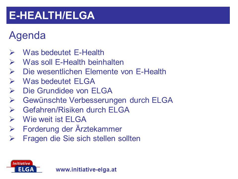 www.initiative-elga.at Agenda Was bedeutet E-Health Was soll E-Health beinhalten Die wesentlichen Elemente von E-Health Was bedeutet ELGA Die Grundide