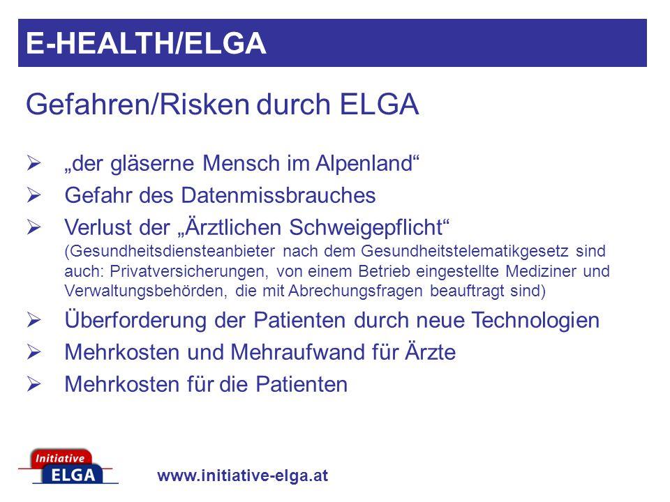 www.initiative-elga.at Gefahren/Risken durch ELGA der gläserne Mensch im Alpenland Gefahr des Datenmissbrauches Verlust der Ärztlichen Schweigepflicht
