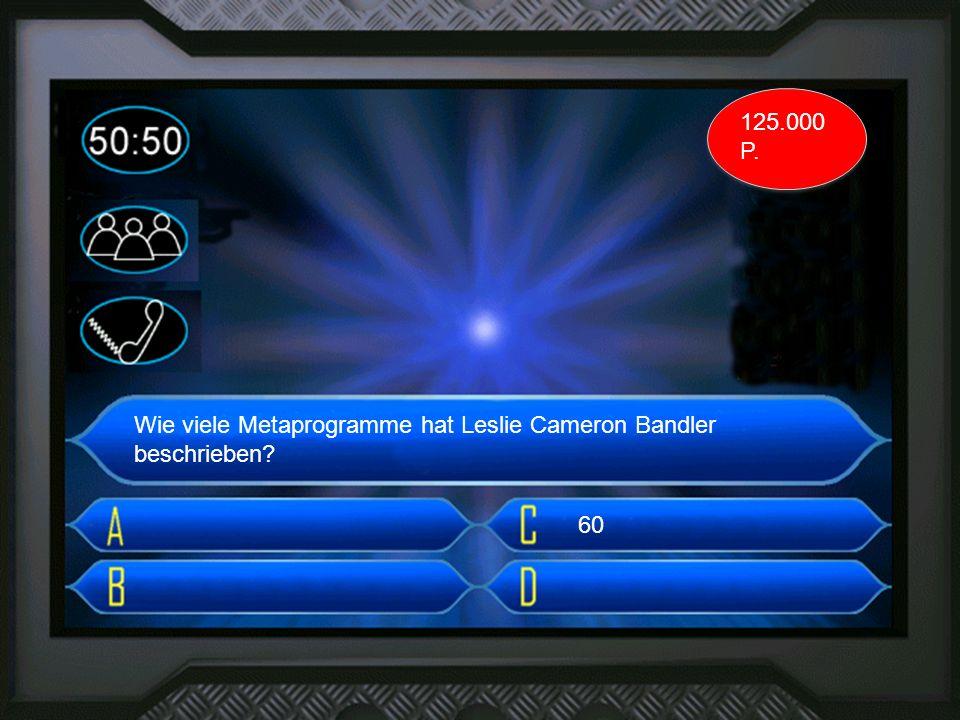 3. frage Wie viele Metaprogramme hat Leslie Cameron Bandler beschrieben? 60 125.000 P.