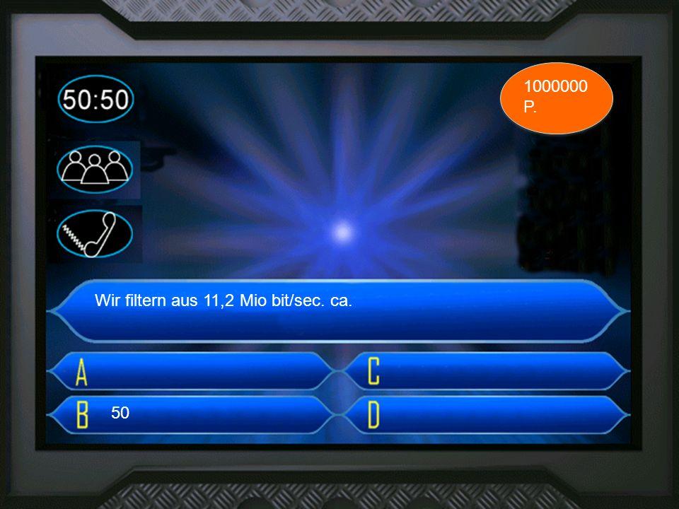 3. frage Wir filtern aus 11,2 Mio bit/sec. ca. 1000000 P. 50