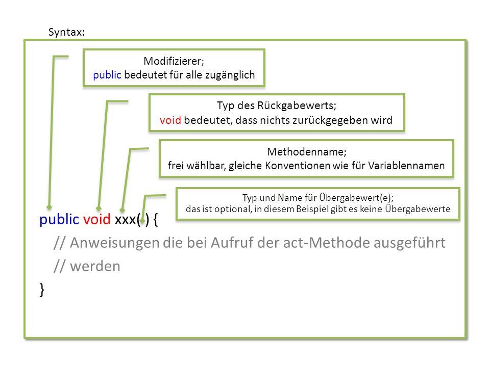 public int quadrat(int zahl) { return zahl*zahl; //return bewirkt die Rückgabe des Werts // und den Abbruch der Methode } Syntax: Modifizierer ; Typ des Rückgabewerts; int bedeutet, dass eine ganze Zahl zurückgegeben wird Methodenname; Typ und Name für Übergabewert(e); hier wird eine Integer erwartet (und zahl genannt) Typ und Name für Übergabewert(e); hier wird eine Integer erwartet (und zahl genannt)