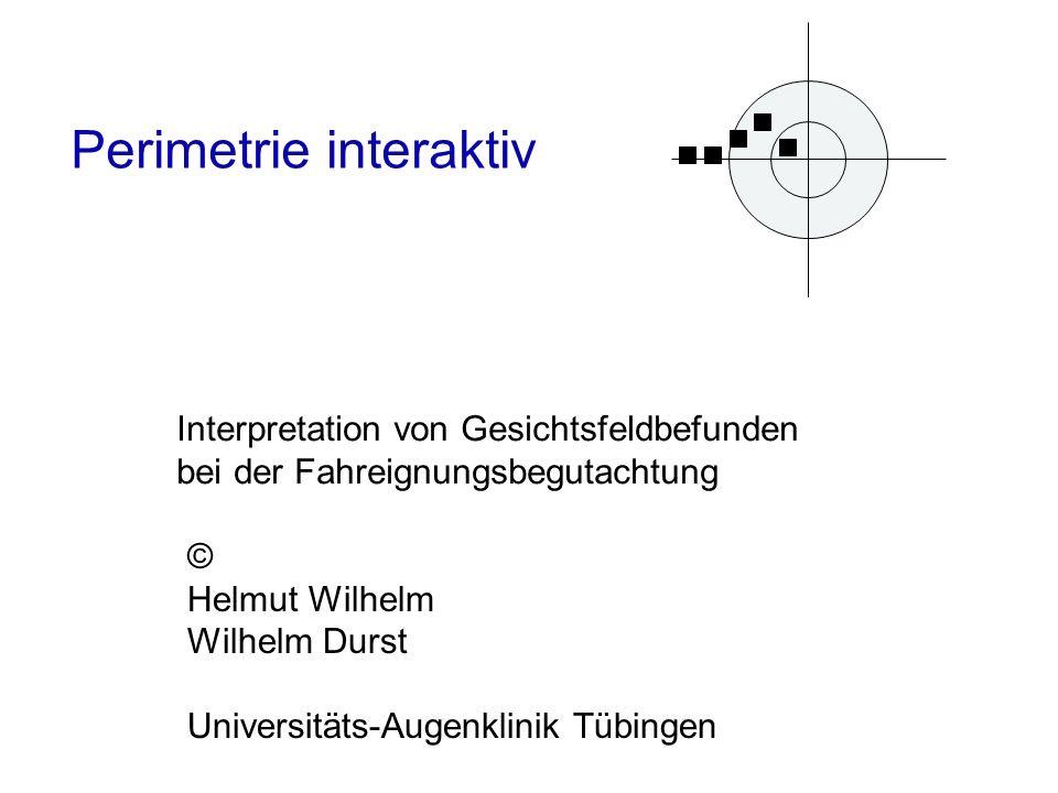 Perimetrie interaktiv Interpretation von Gesichtsfeldbefunden bei der Fahreignungsbegutachtung © Helmut Wilhelm Wilhelm Durst Universitäts-Augenklinik Tübingen