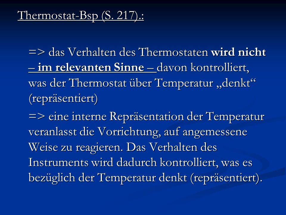 Thermostat-Bsp (S. 217).: => das Verhalten des Thermostaten wird nicht – im relevanten Sinne – davon kontrolliert, was der Thermostat über Temperatur