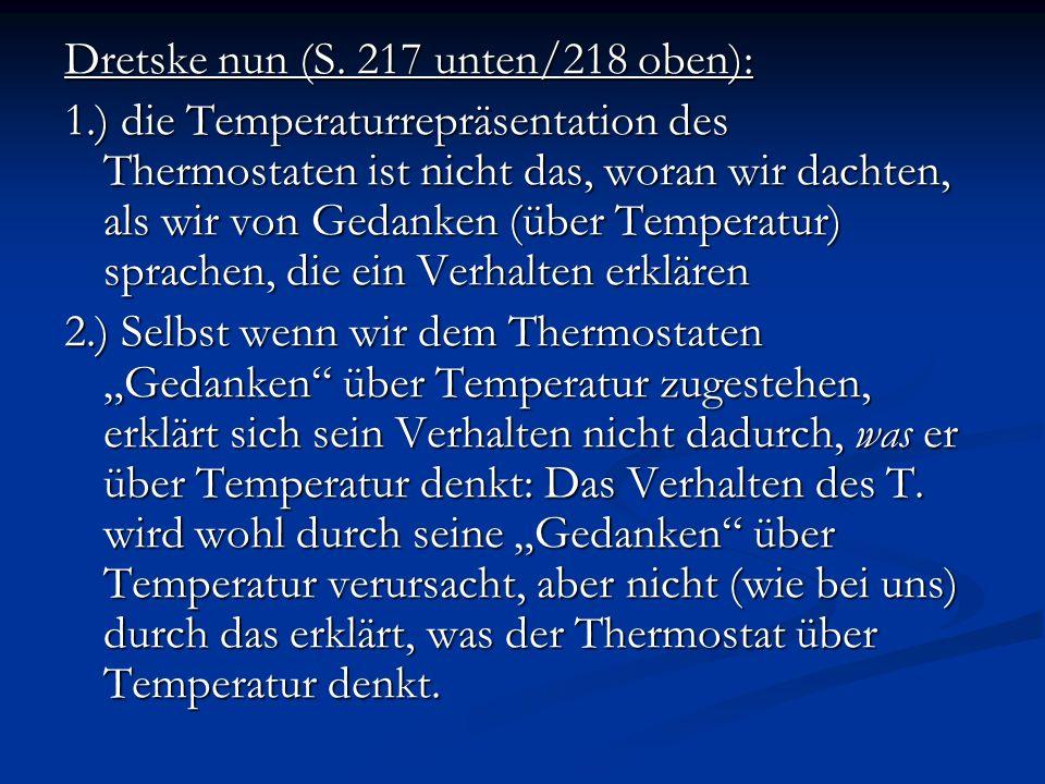 Dretske nun (S. 217 unten/218 oben): 1.) die Temperaturrepräsentation des Thermostaten ist nicht das, woran wir dachten, als wir von Gedanken (über Te