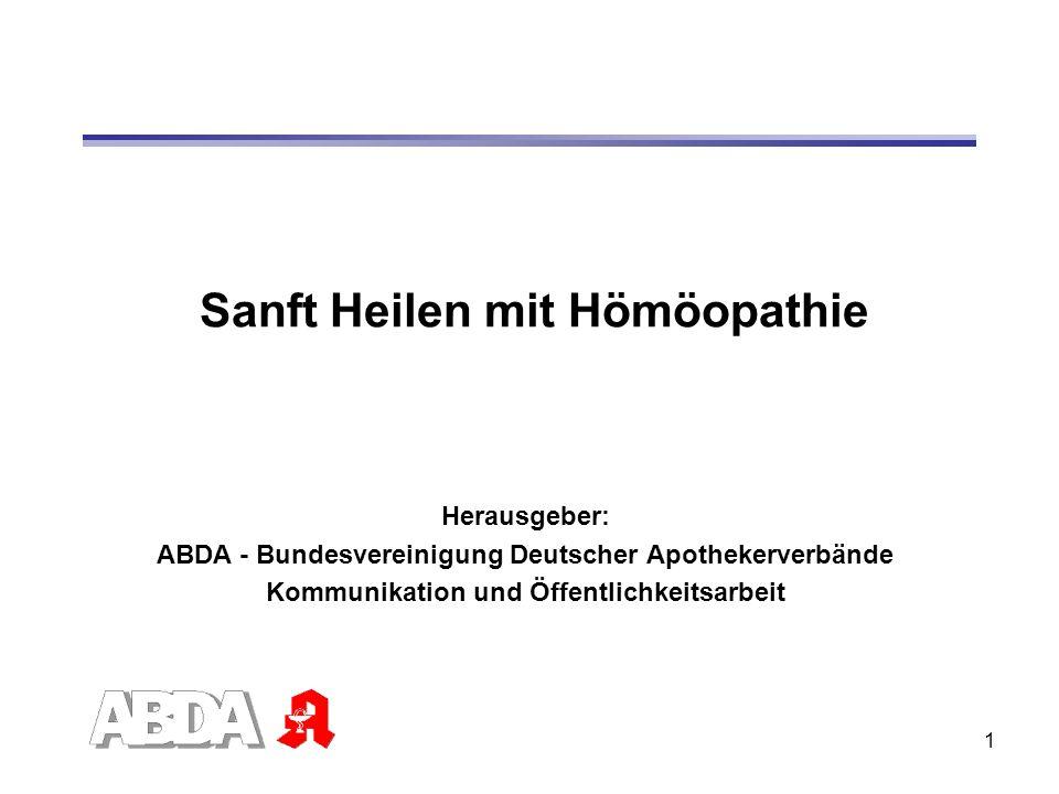 1 Sanft Heilen mit Hömöopathie Herausgeber: ABDA - Bundesvereinigung Deutscher Apothekerverbände Kommunikation und Öffentlichkeitsarbeit