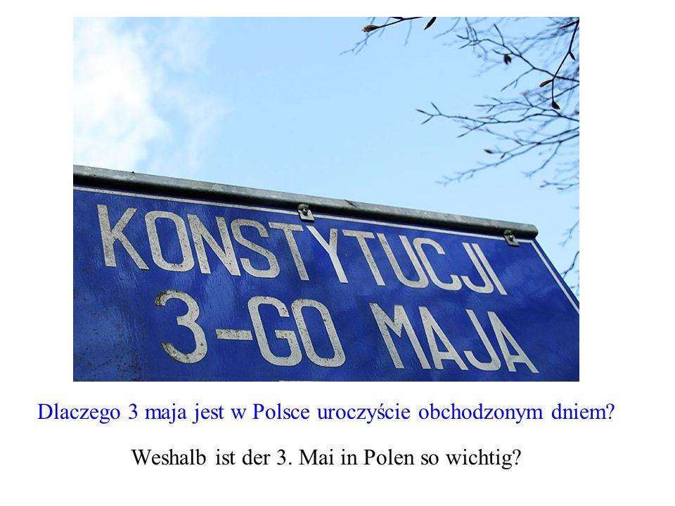 Dlaczego 3 maja jest w Polsce uroczyście obchodzonym dniem? Weshalb ist der 3. Mai in Polen so wichtig?