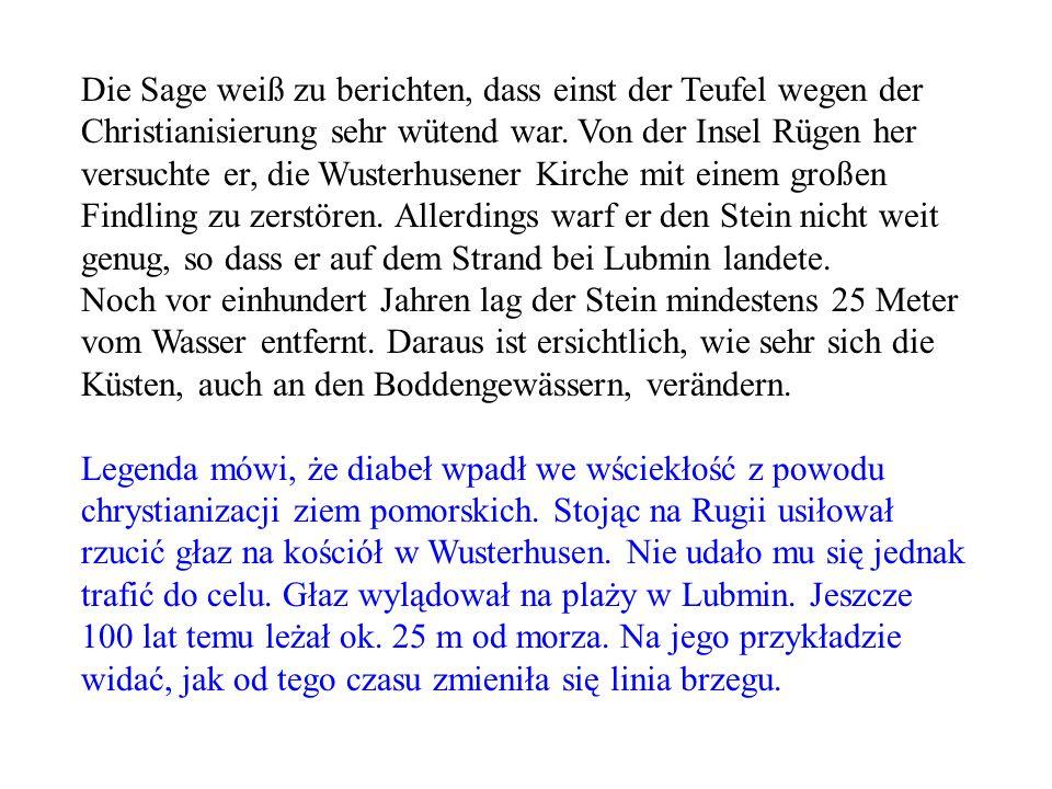 Die Sage weiß zu berichten, dass einst der Teufel wegen der Christianisierung sehr wütend war. Von der Insel Rügen her versuchte er, die Wusterhusener