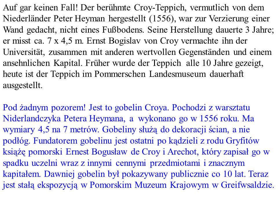 Auf gar keinen Fall! Der berühmte Croy-Teppich, vermutlich von dem Niederländer Peter Heyman hergestellt (1556), war zur Verzierung einer Wand gedacht
