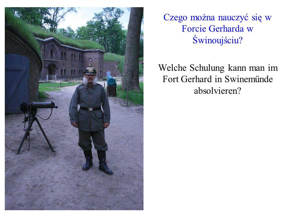 Czego można nauczyć się w Forcie Gerharda w Świnoujściu? Welche Schulung kann man im Fort Gerhard in Swinemünde absolvieren?