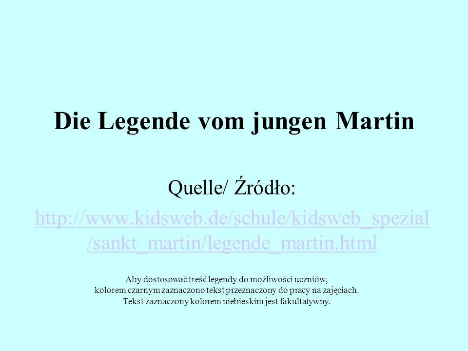 Die Legende vom jungen Martin Quelle/ Źródło: http://www.kidsweb.de/schule/kidsweb_spezial /sankt_martin/legende_martin.html Aby dostosować treść lege