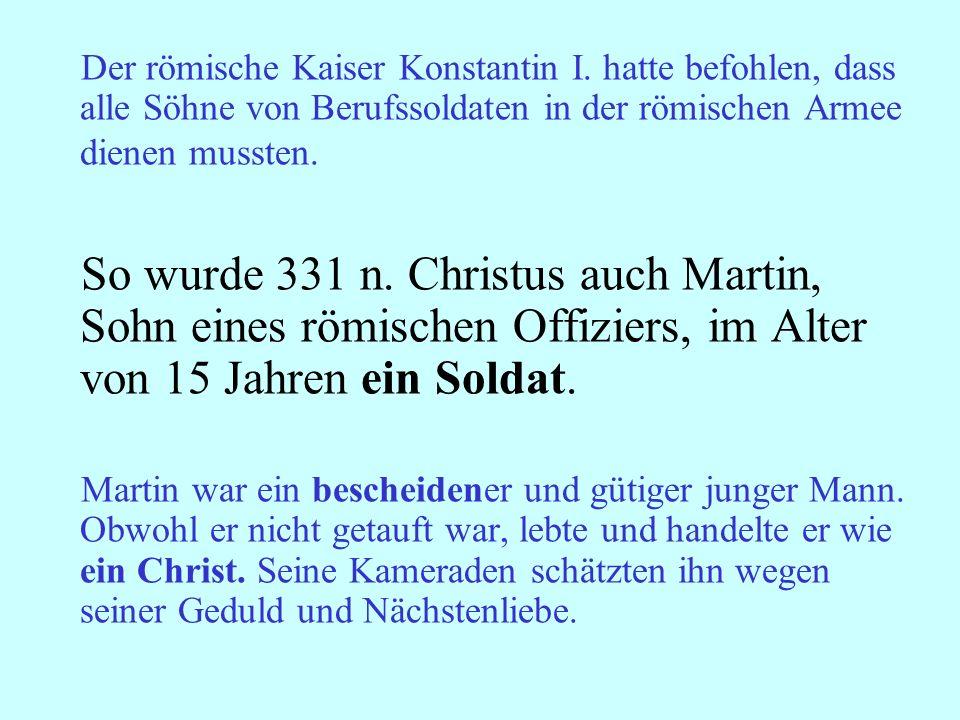 Der römische Kaiser Konstantin I. hatte befohlen, dass alle Söhne von Berufssoldaten in der römischen Armee dienen mussten. So wurde 331 n. Christus a