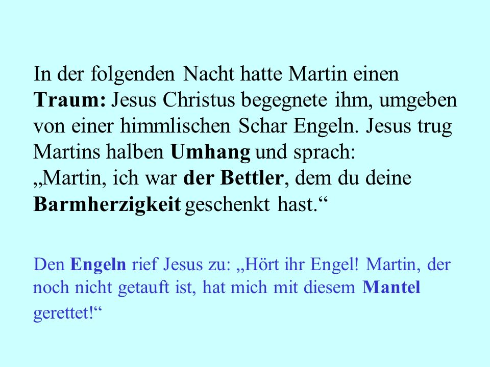 In der folgenden Nacht hatte Martin einen Traum: Jesus Christus begegnete ihm, umgeben von einer himmlischen Schar Engeln. Jesus trug Martins halben U