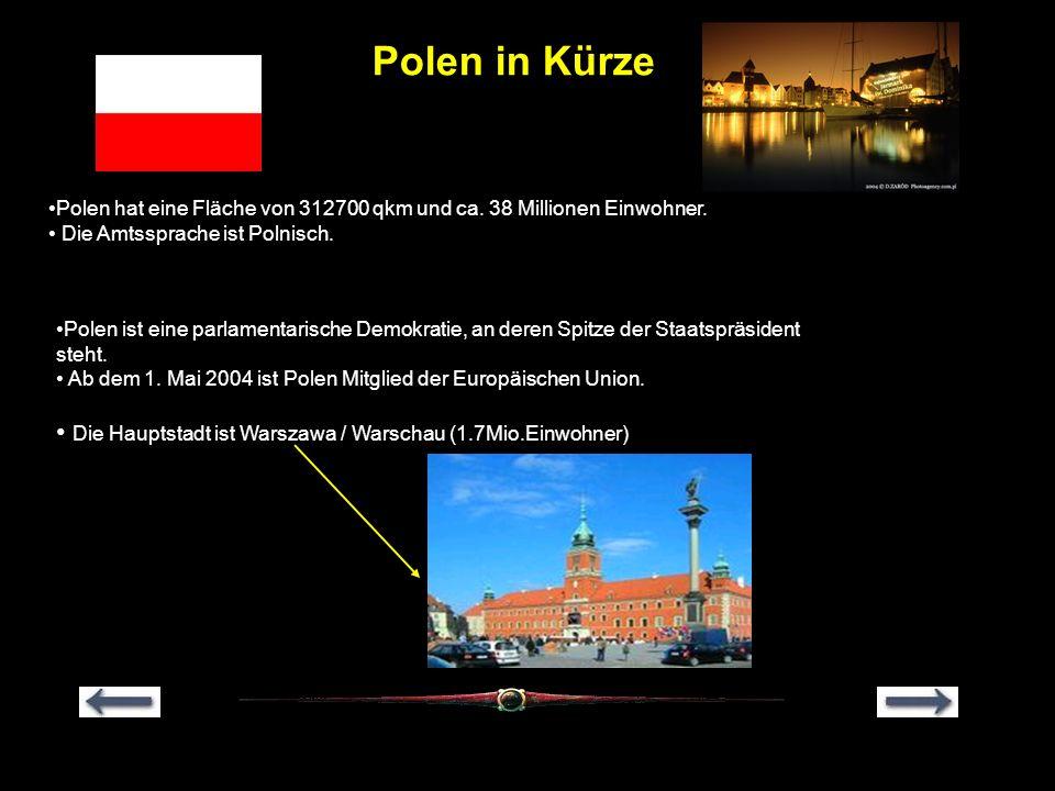 Polen in Kürze Polen hat eine Fläche von 312700 qkm und ca. 38 Millionen Einwohner. Die Amtssprache ist Polnisch. Polen ist eine parlamentarische Demo