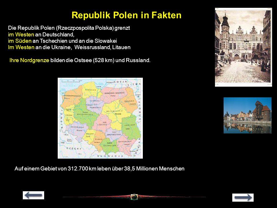 Republik Polen in Fakten Die Republik Polen (Rzeczpospolita Polska) grenzt im Westen an Deutschland, im Süden an Tschechien und an die Slowakei Im Wes