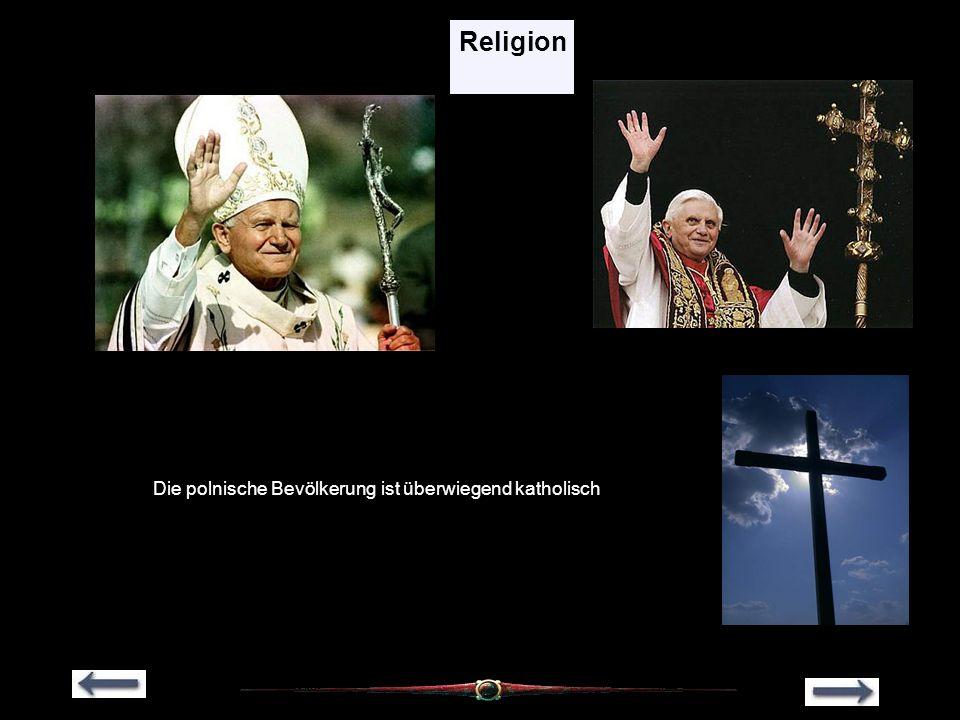 Religion Die polnische Bevölkerung ist überwiegend katholisch