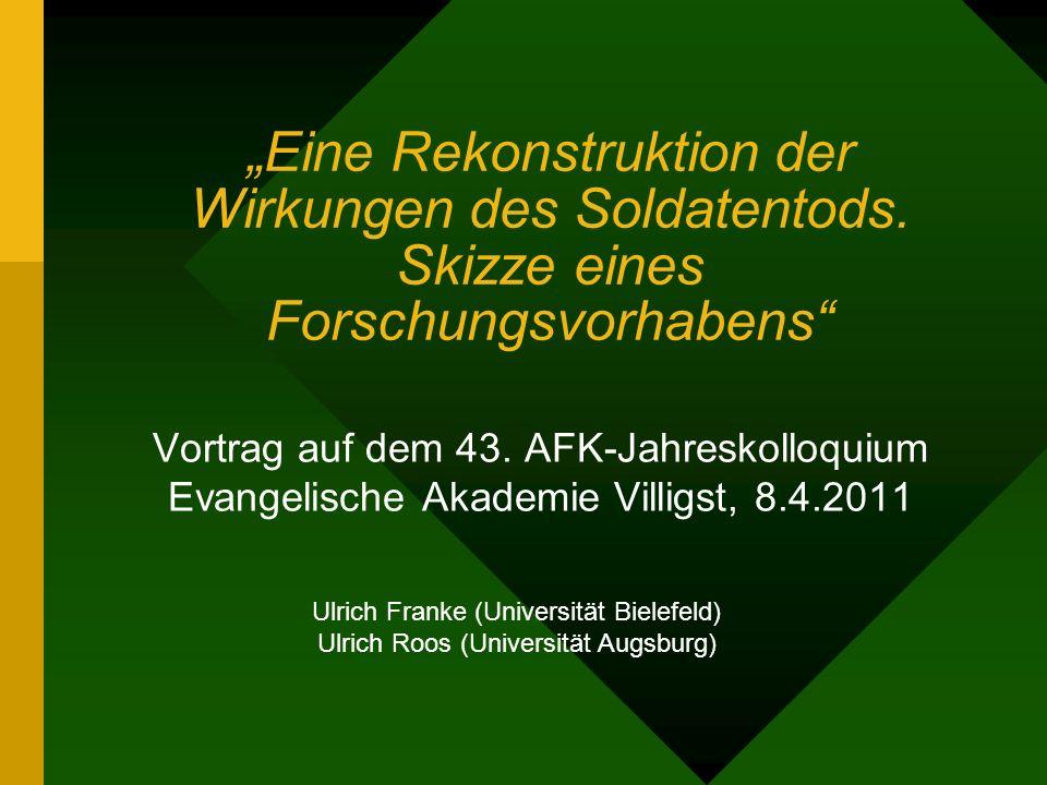 Eine Rekonstruktion der Wirkungen des Soldatentods. Skizze eines Forschungsvorhabens Vortrag auf dem 43. AFK-Jahreskolloquium Evangelische Akademie Vi