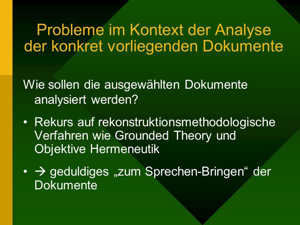 Probleme im Kontext der Analyse der konkret vorliegenden Dokumente Wie sollen die ausgewählten Dokumente analysiert werden? Rekurs auf rekonstruktions