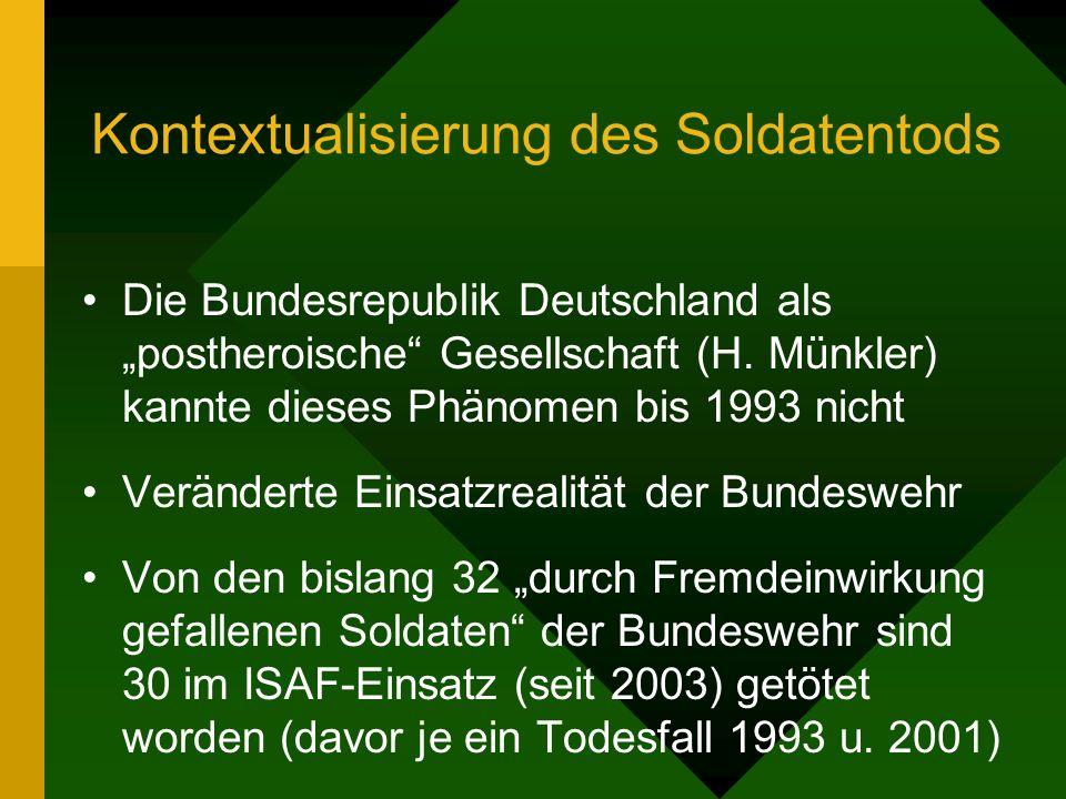 Kontextualisierung des Soldatentods Die Bundesrepublik Deutschland als postheroische Gesellschaft (H. Münkler) kannte dieses Phänomen bis 1993 nicht V