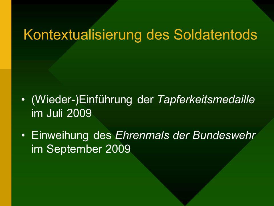 Kontextualisierung des Soldatentods (Wieder-)Einführung der Tapferkeitsmedaille im Juli 2009 Einweihung des Ehrenmals der Bundeswehr im September 2009