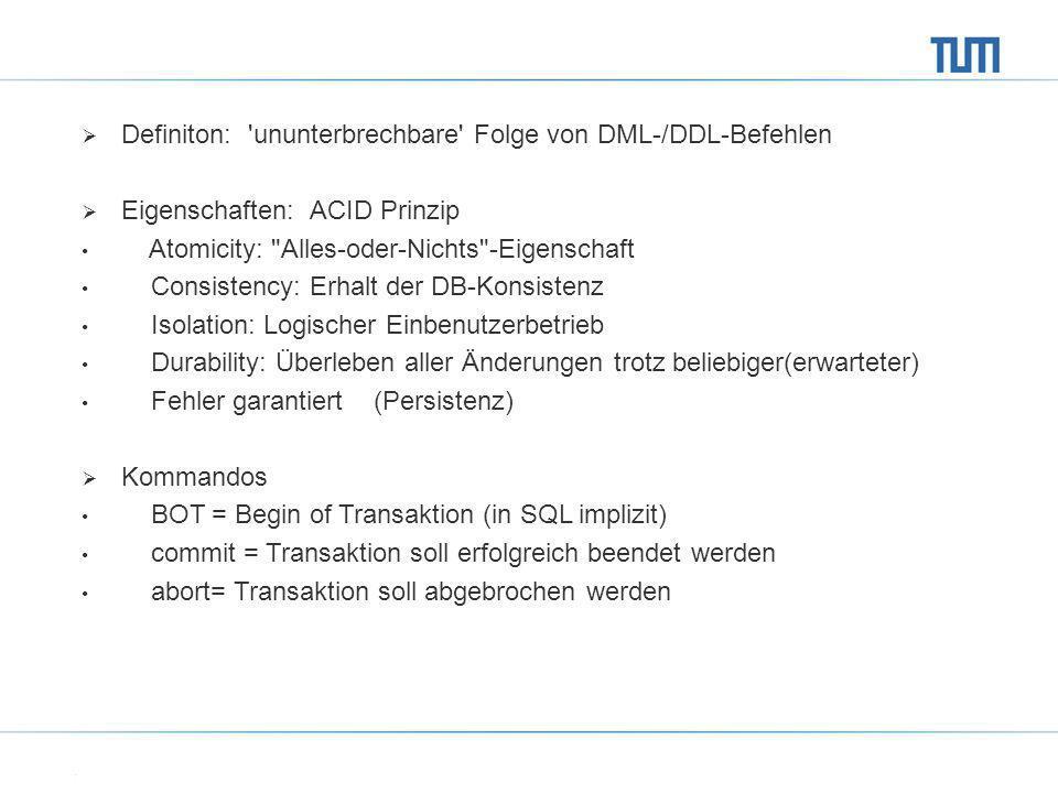 Definiton: 'ununterbrechbare' Folge von DML-/DDL-Befehlen Eigenschaften: ACID Prinzip Atomicity: