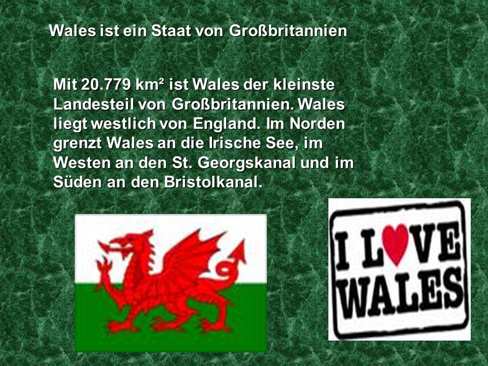 Wales ist ein Staat von Großbritannien Mit 20.779 km² ist Wales der kleinste Landesteil von Großbritannien. Wales liegt westlich von England. Im Norde