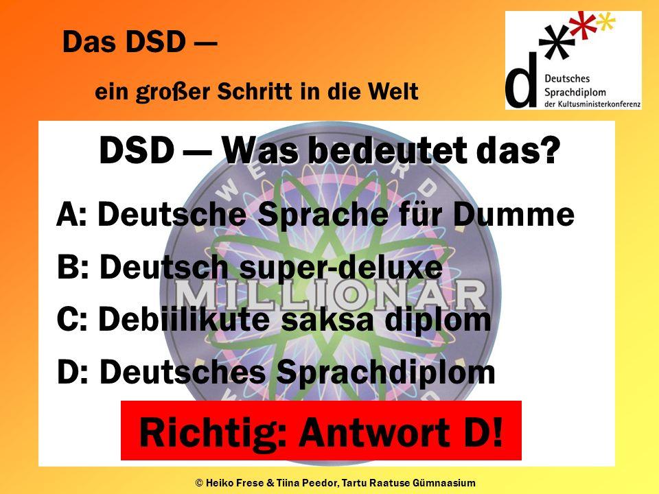 Das DSD ein großer Schritt in die Welt © Heiko Frese & Tiina Peedor, Tartu Raatuse Gümnaasium DSD Was bedeutet das.