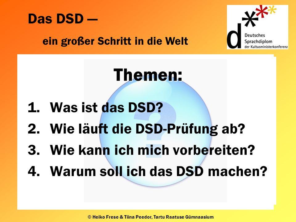 Das DSD ein großer Schritt in die Welt © Heiko Frese & Tiina Peedor, Tartu Raatuse Gümnaasium Themen: 1.Was ist das DSD.