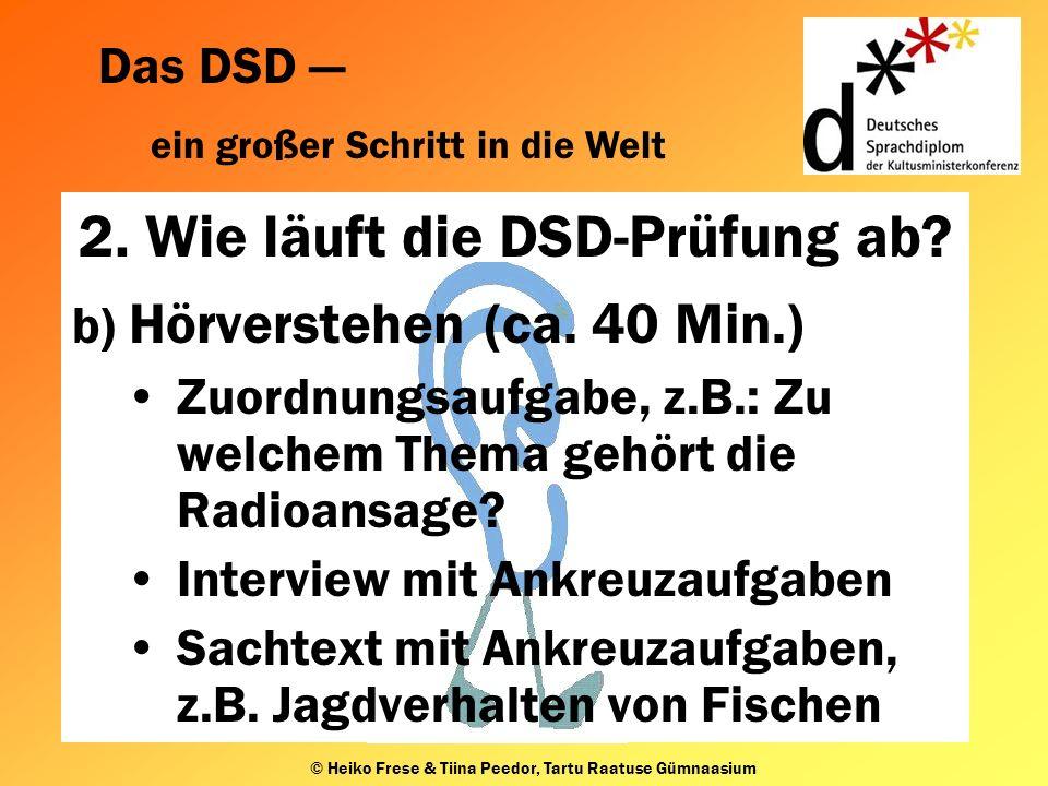 Das DSD ein großer Schritt in die Welt © Heiko Frese & Tiina Peedor, Tartu Raatuse Gümnaasium b) Hörverstehen (ca.