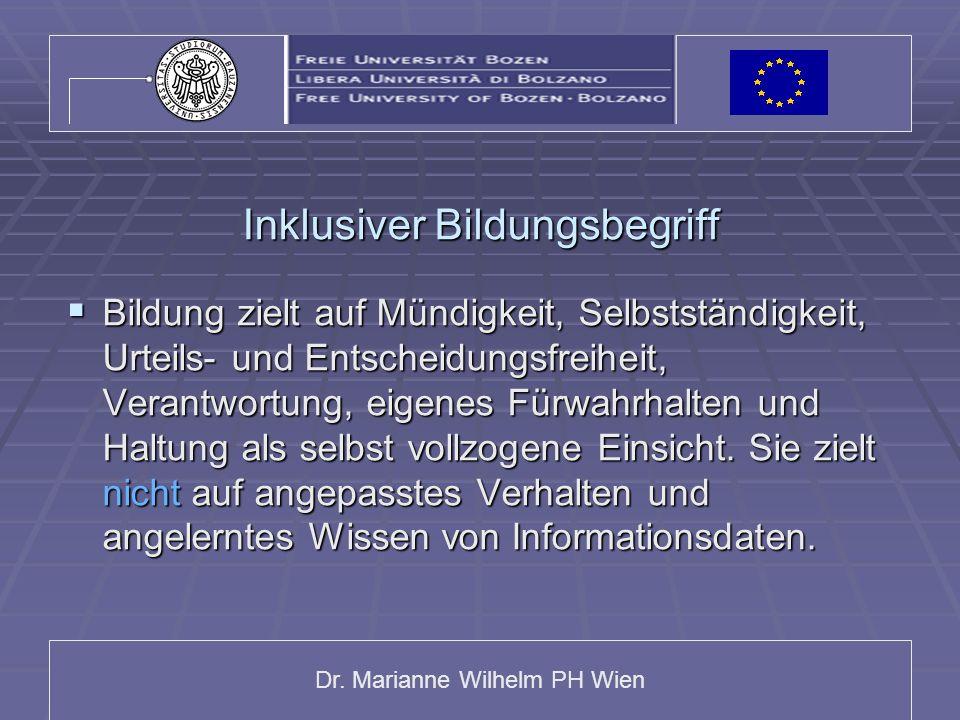 Dr. Marianne Wilhelm PH Wien Inklusiver Bildungsbegriff Bildung zielt auf Mündigkeit, Selbstständigkeit, Urteils- und Entscheidungsfreiheit, Verantwor