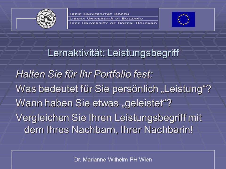 Dr. Marianne Wilhelm PH Wien Lernaktivität: Leistungsbegriff Halten Sie für Ihr Portfolio fest: Was bedeutet für Sie persönlich Leistung? Wann haben S