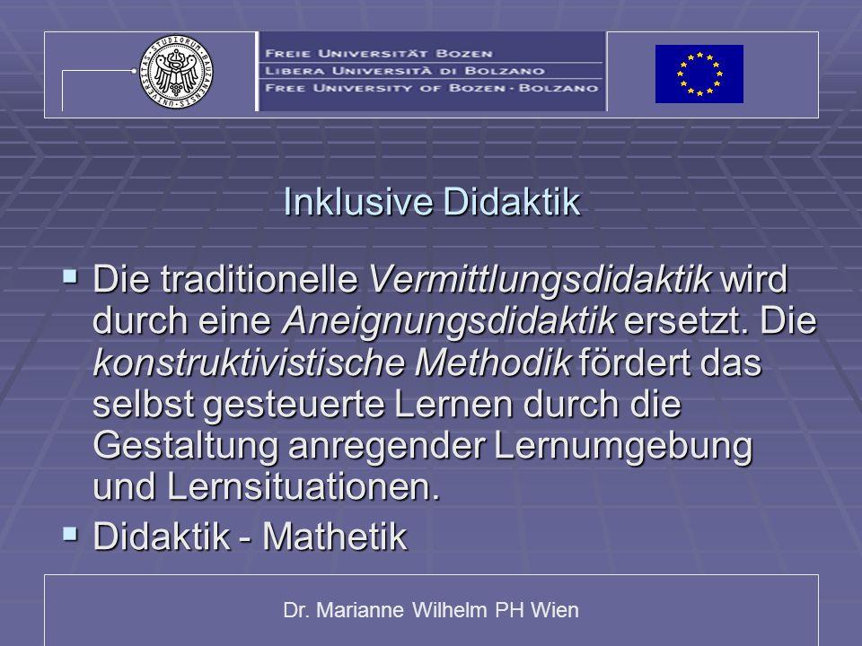 Dr. Marianne Wilhelm PH Wien Inklusive Didaktik Die traditionelle Vermittlungsdidaktik wird durch eine Aneignungsdidaktik ersetzt. Die konstruktivisti