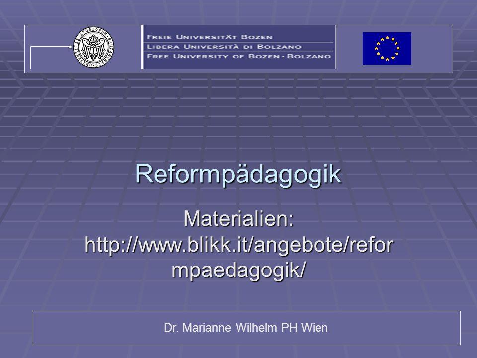 Dr. Marianne Wilhelm PH Wien Reformpädagogik Materialien: http://www.blikk.it/angebote/refor mpaedagogik/