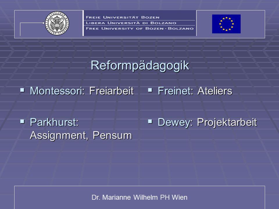 Dr. Marianne Wilhelm PH Wien Reformpädagogik Montessori: Freiarbeit Montessori: Freiarbeit Parkhurst: Assignment, Pensum Parkhurst: Assignment, Pensum
