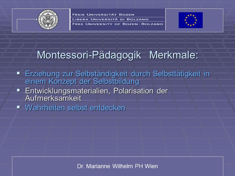 Dr. Marianne Wilhelm PH Wien Montessori-Pädagogik Merkmale: Erziehung zur Selbständigkeit durch Selbsttätigkeit in einem Konzept der Selbstbildung Erz