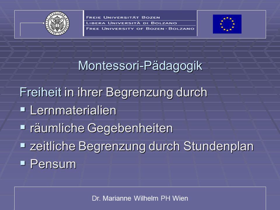 Dr. Marianne Wilhelm PH Wien Montessori-Pädagogik Freiheit in ihrer Begrenzung durch Lernmaterialien Lernmaterialien räumliche Gegebenheiten räumliche