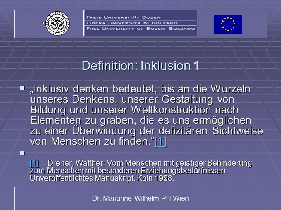 Dr. Marianne Wilhelm PH Wien Definition: Inklusion 1 Inklusiv denken bedeutet, bis an die Wurzeln unseres Denkens, unserer Gestaltung von Bildung und