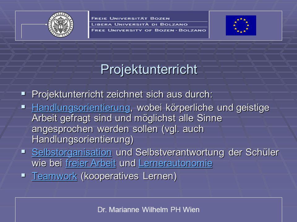 Dr. Marianne Wilhelm PH Wien Projektunterricht Projektunterricht zeichnet sich aus durch: Projektunterricht zeichnet sich aus durch: Handlungsorientie
