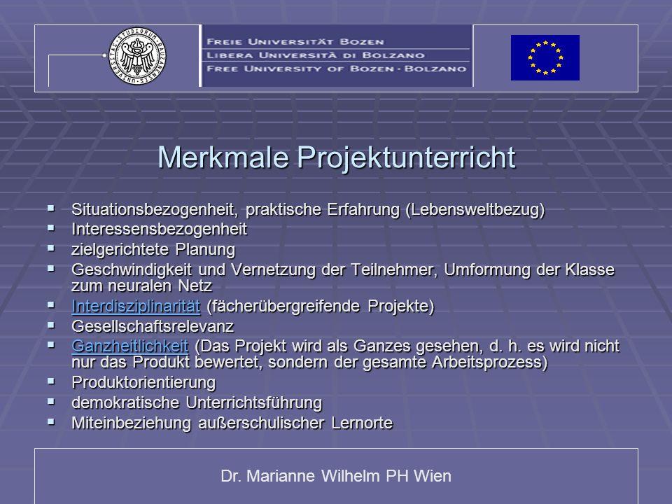 Dr. Marianne Wilhelm PH Wien Merkmale Projektunterricht Situationsbezogenheit, praktische Erfahrung (Lebensweltbezug) Situationsbezogenheit, praktisch