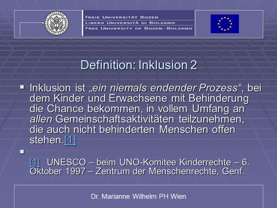 Dr. Marianne Wilhelm PH Wien Definition: Inklusion 2 Inklusion ist ein niemals endender Prozess, bei dem Kinder und Erwachsene mit Behinderung die Cha