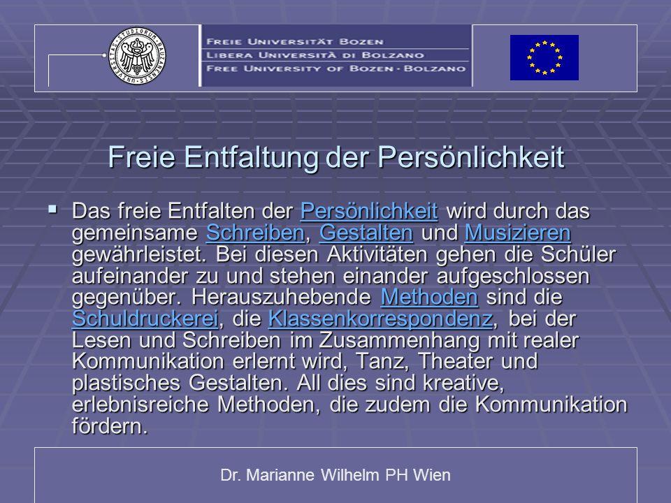 Dr. Marianne Wilhelm PH Wien Freie Entfaltung der Persönlichkeit Das freie Entfalten der Persönlichkeit wird durch das gemeinsame Schreiben, Gestalten