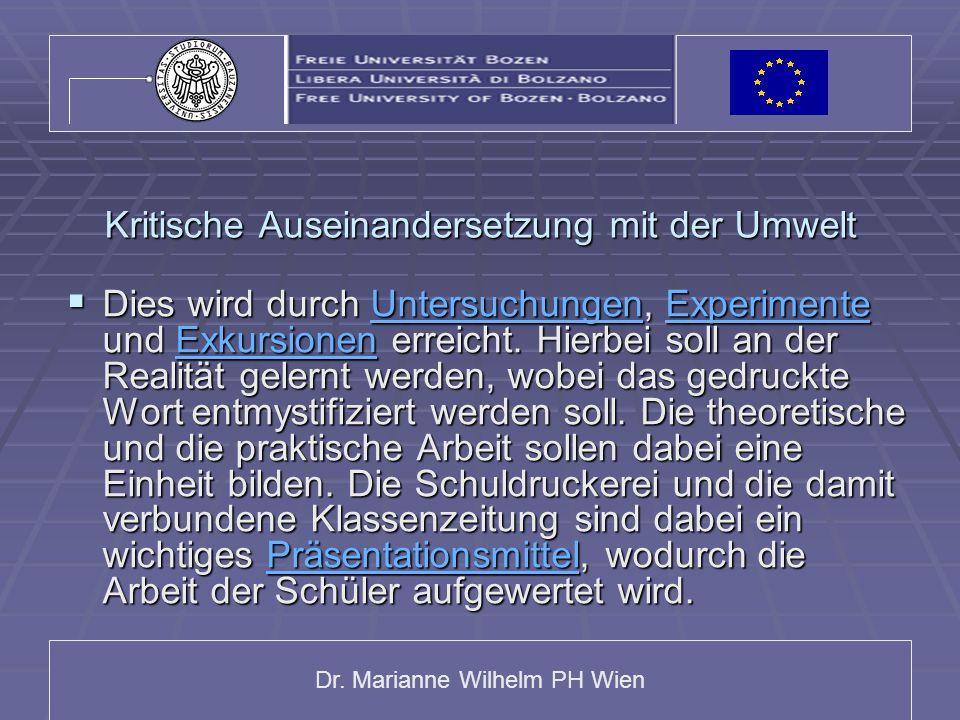 Dr. Marianne Wilhelm PH Wien Kritische Auseinandersetzung mit der Umwelt Dies wird durch Untersuchungen, Experimente und Exkursionen erreicht. Hierbei